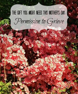 The Gift You Might Need This Mother's Day: Permission to Grieve